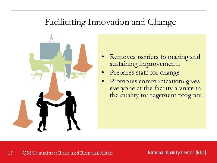Facilitating Innovation and Change • Removes barriers to making and sustaining improvements • Prepares
