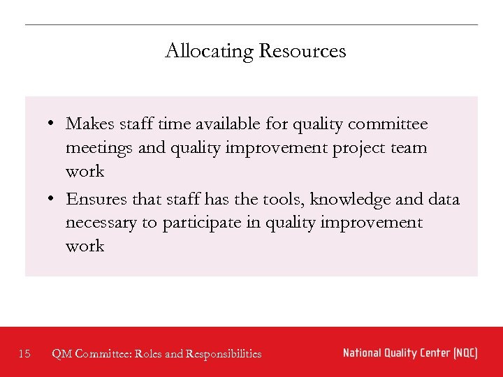 Allocating Resources • Makes staff time available for quality committee meetings and quality improvement
