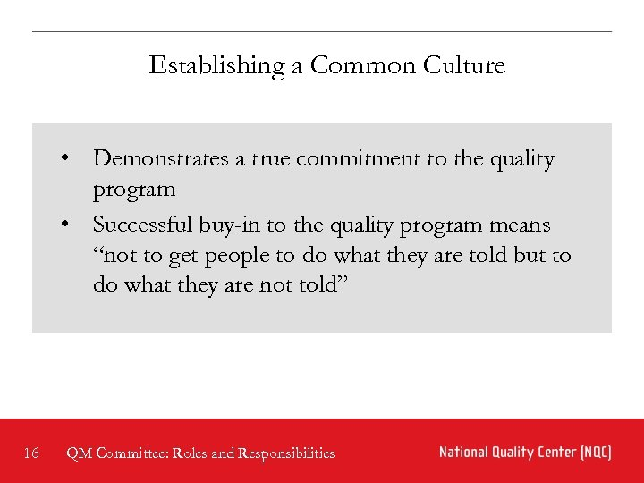Establishing a Common Culture • Demonstrates a true commitment to the quality program •