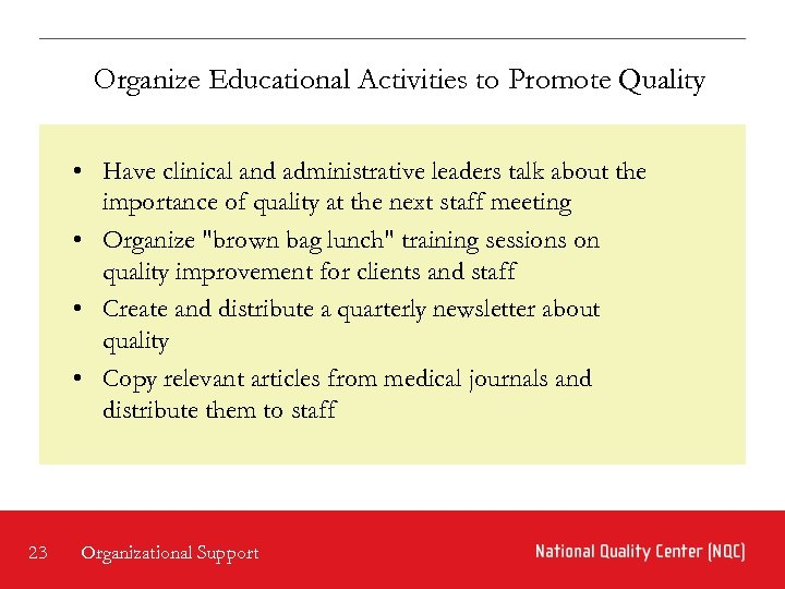 Organize Educational Activities to Promote Quality • Have clinical and administrative leaders talk about