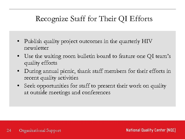 Recognize Staff for Their QI Efforts • Publish quality project outcomes in the quarterly