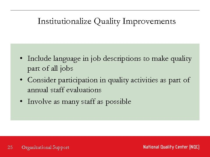 Institutionalize Quality Improvements • Include language in job descriptions to make quality part of