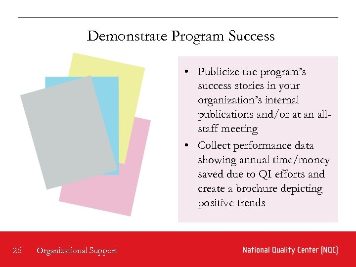 Demonstrate Program Success • Publicize the program's success stories in your organization's internal publications