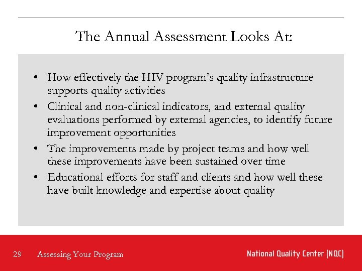 The Annual Assessment Looks At: • How effectively the HIV program's quality infrastructure supports