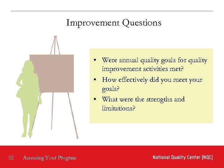 Improvement Questions • Were annual quality goals for quality improvement activities met? • How