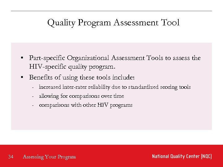 Quality Program Assessment Tool • Part-specific Organizational Assessment Tools to assess the HIV-specific quality