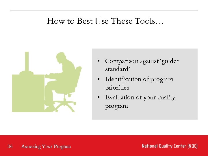 How to Best Use These Tools… • Comparison against 'golden standard' • Identification of