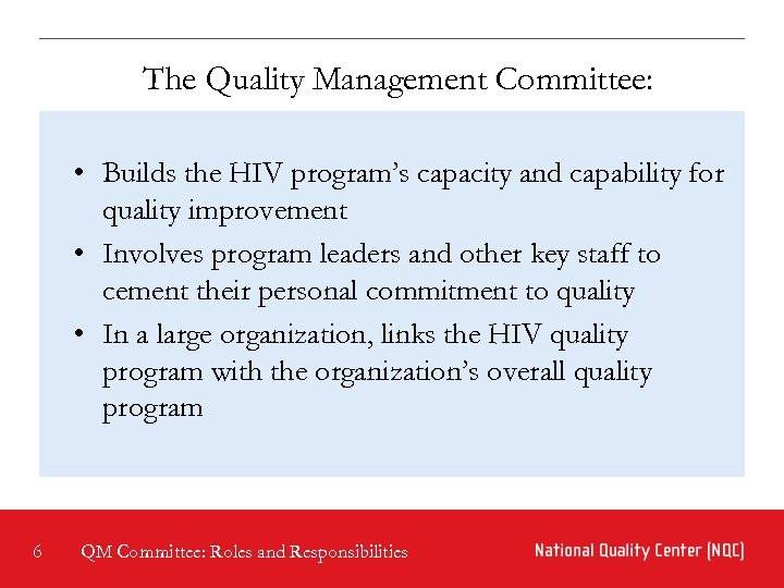 The Quality Management Committee: • Builds the HIV program's capacity and capability for quality