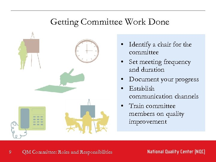 Getting Committee Work Done • Identify a chair for the committee • Set meeting