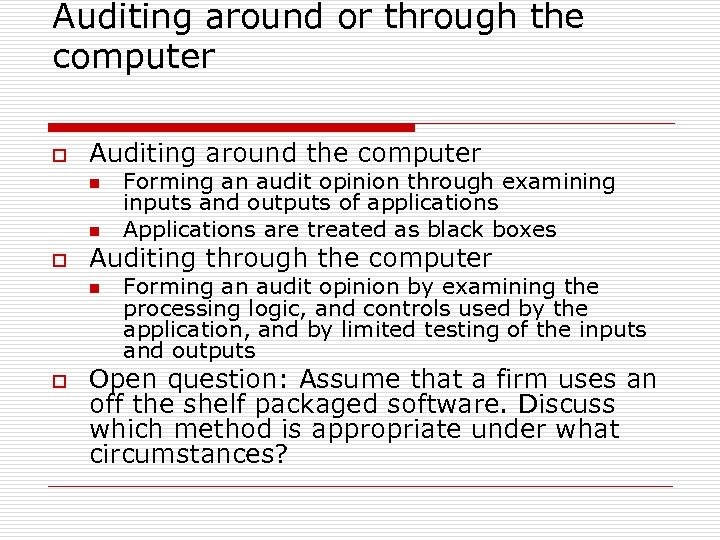 Auditing around or through the computer o Auditing around the computer n n o