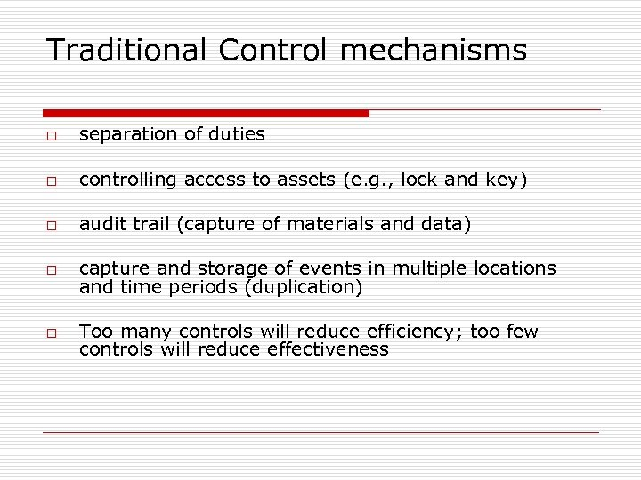 Traditional Control mechanisms o o o separation of duties controlling access to assets (e.