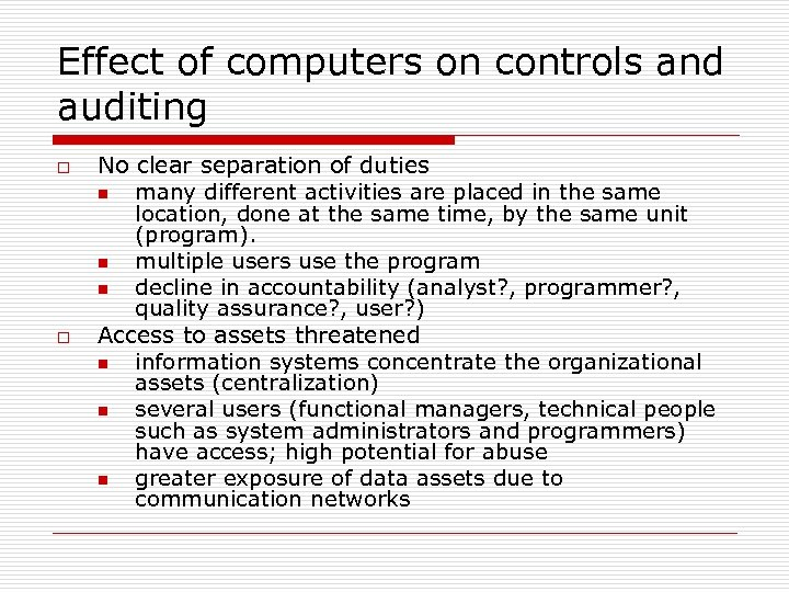 Effect of computers on controls and auditing o o No clear separation of duties
