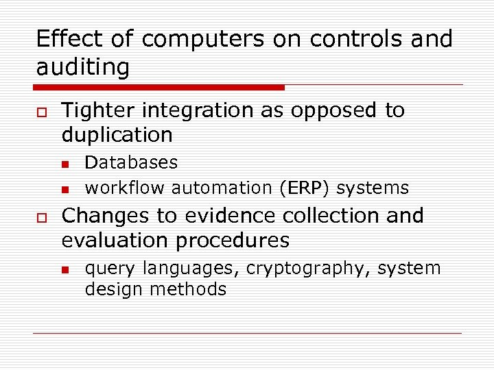Effect of computers on controls and auditing o Tighter integration as opposed to duplication
