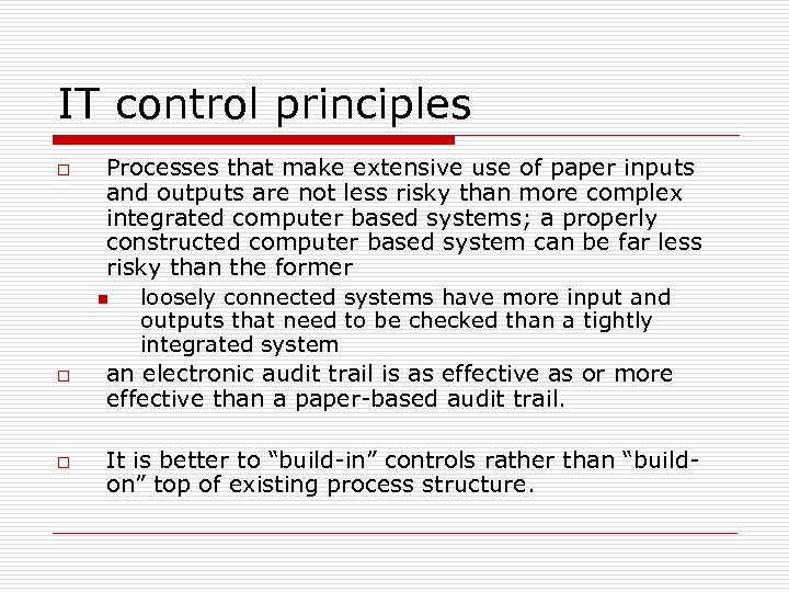IT control principles o o o Processes that make extensive use of paper inputs