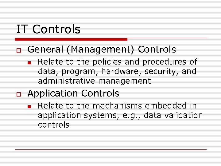 IT Controls o General (Management) Controls n o Relate to the policies and procedures