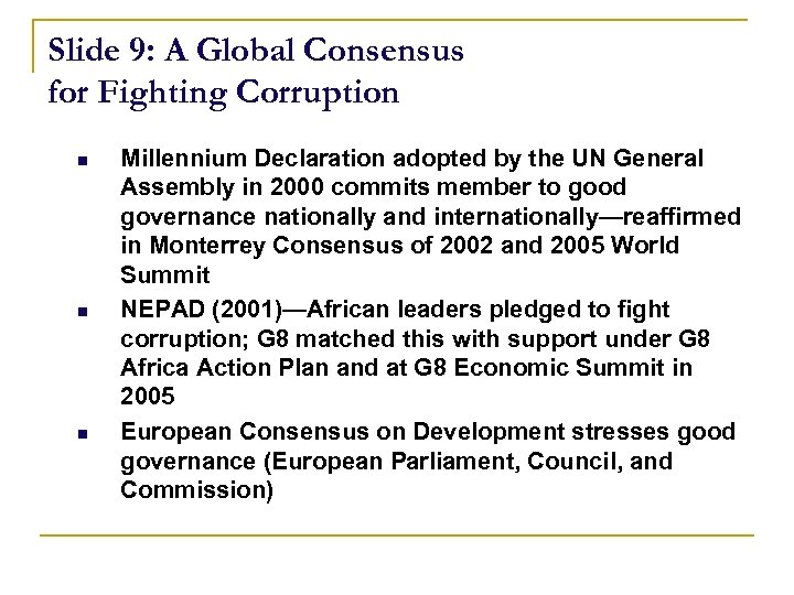 Slide 9: A Global Consensus for Fighting Corruption n Millennium Declaration adopted by the