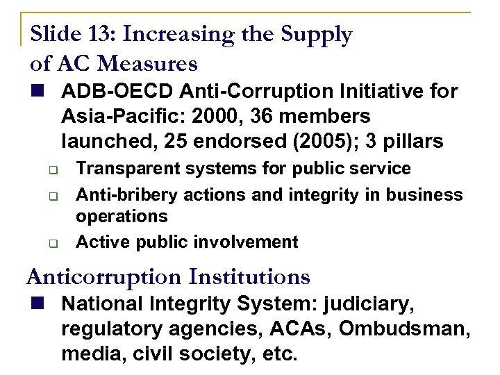 Slide 13: Increasing the Supply of AC Measures n ADB-OECD Anti-Corruption Initiative for Asia-Pacific:
