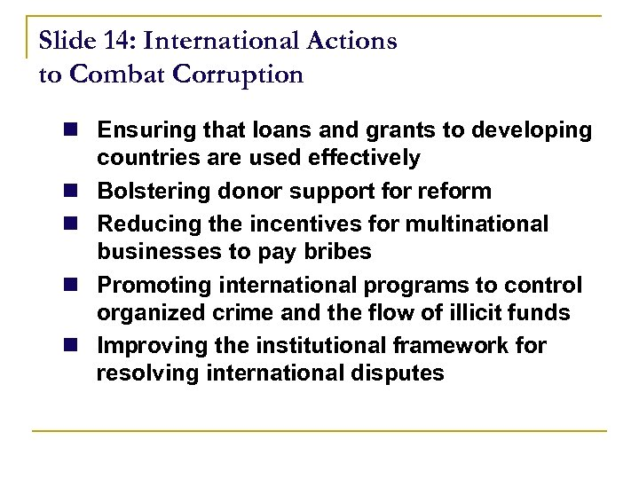 Slide 14: International Actions to Combat Corruption n Ensuring that loans and grants to