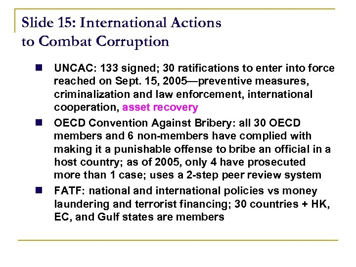 Slide 15: International Actions to Combat Corruption n UNCAC: 133 signed; 30 ratifications to