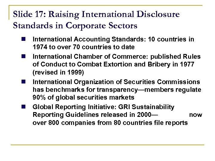 Slide 17: Raising International Disclosure Standards in Corporate Sectors n International Accounting Standards: 10