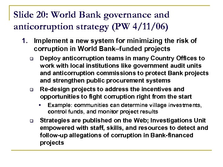 Slide 20: World Bank governance and anticorruption strategy (PW 4/11/06) 1. Implement a new