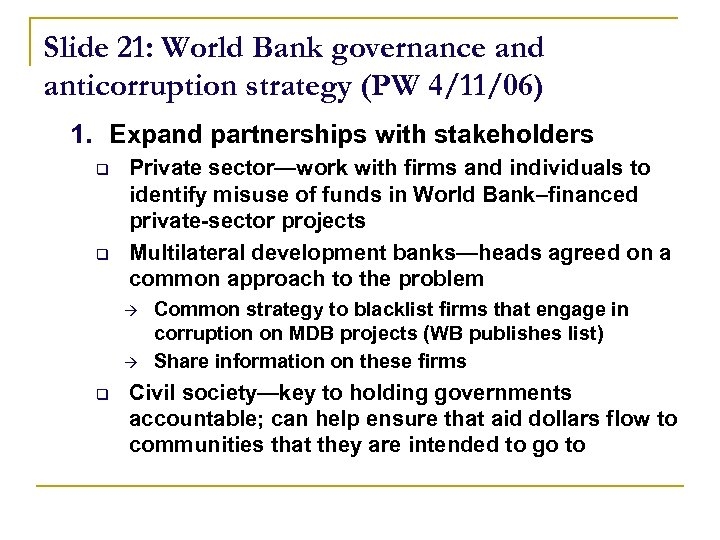 Slide 21: World Bank governance and anticorruption strategy (PW 4/11/06) 1. Expand partnerships with