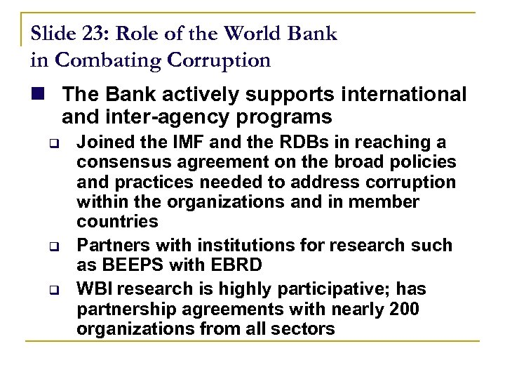 Slide 23: Role of the World Bank in Combating Corruption n The Bank actively