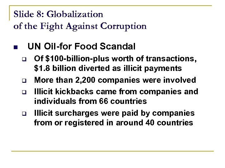 Slide 8: Globalization of the Fight Against Corruption UN Oil-for Food Scandal n q