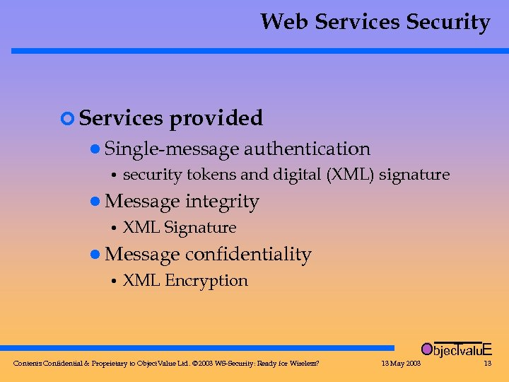 Web Services Security ¢ Services provided l Single-message security tokens and digital (XML) signature