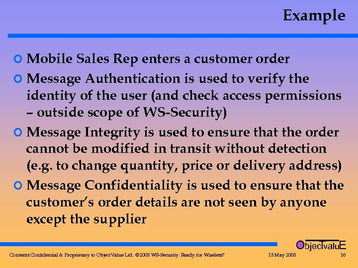 Example ¢ Mobile Sales Rep enters a customer order ¢ Message Authentication is used