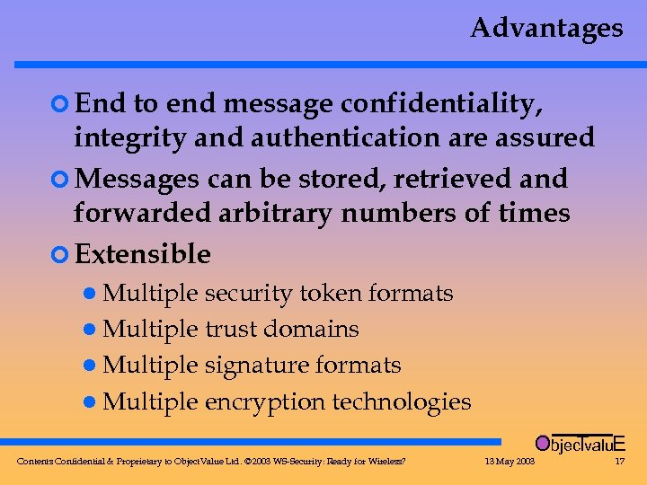 Advantages ¢ End to end message confidentiality, integrity and authentication are assured ¢ Messages