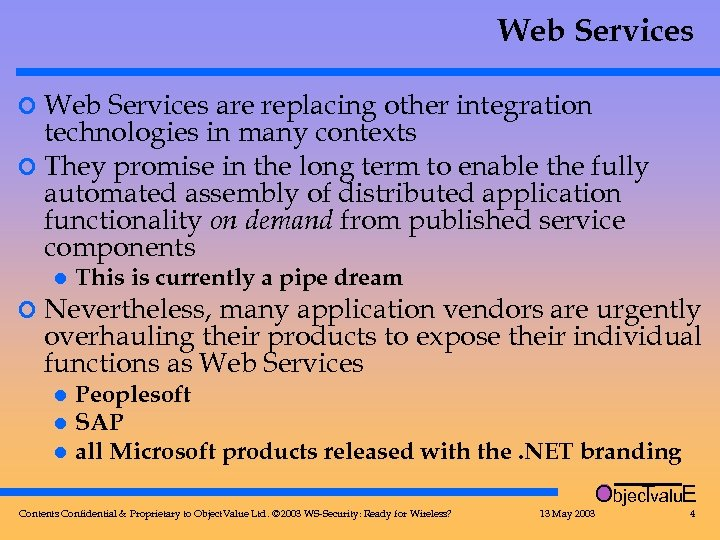 Web Services ¢ Web Services are replacing other integration technologies in many contexts ¢