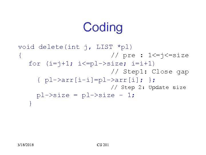 Coding void delete(int j, LIST *pl) { // pre : 1<=j<=size for (i=j+1; i<=pl->size;