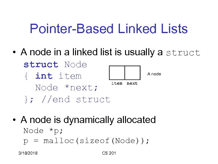 Pointer-Based Linked Lists • A node in a linked list is usually a struct