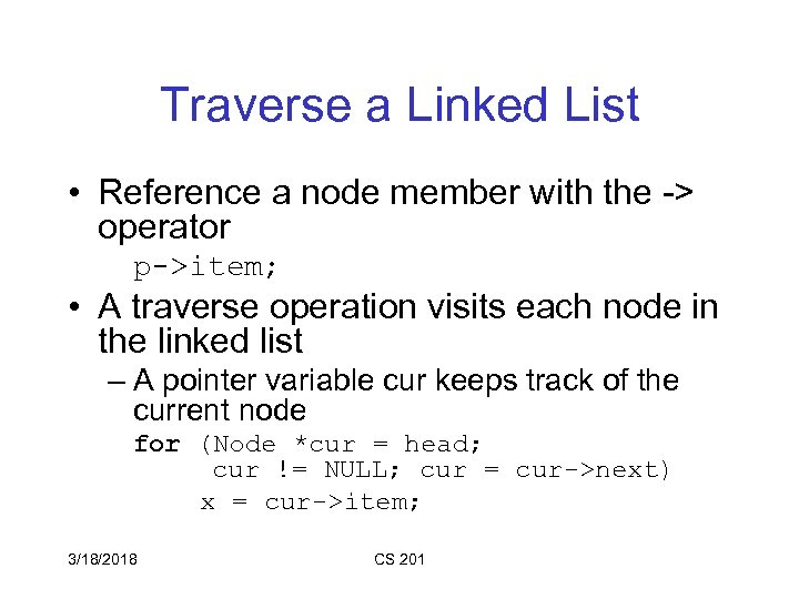 Traverse a Linked List • Reference a node member with the -> operator p->item;
