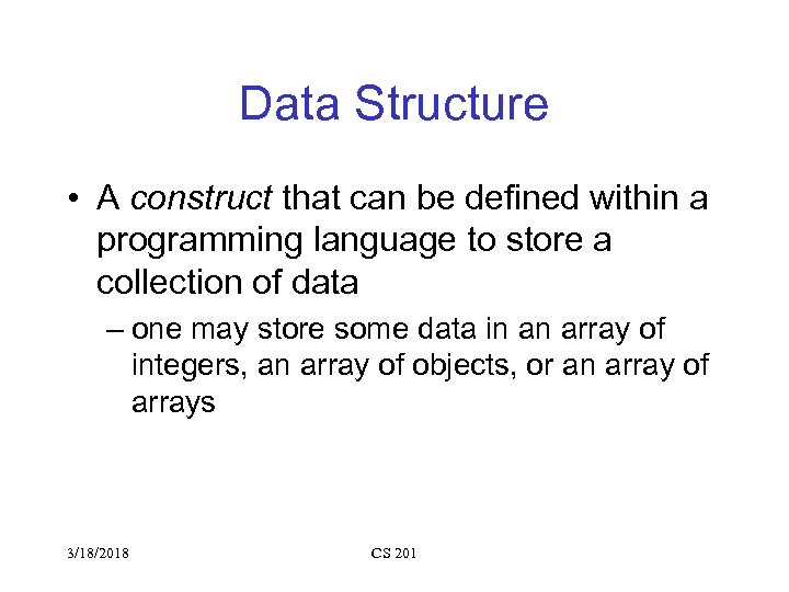 Data Structure • A construct that can be defined within a programming language to