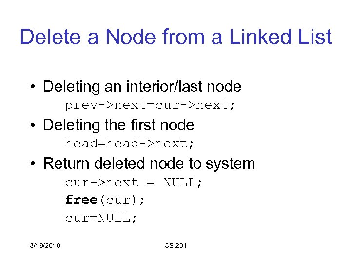 Delete a Node from a Linked List • Deleting an interior/last node prev->next=cur->next; •