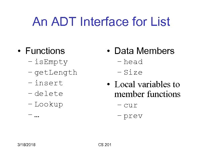 An ADT Interface for List • Functions – is. Empty – get. Length –