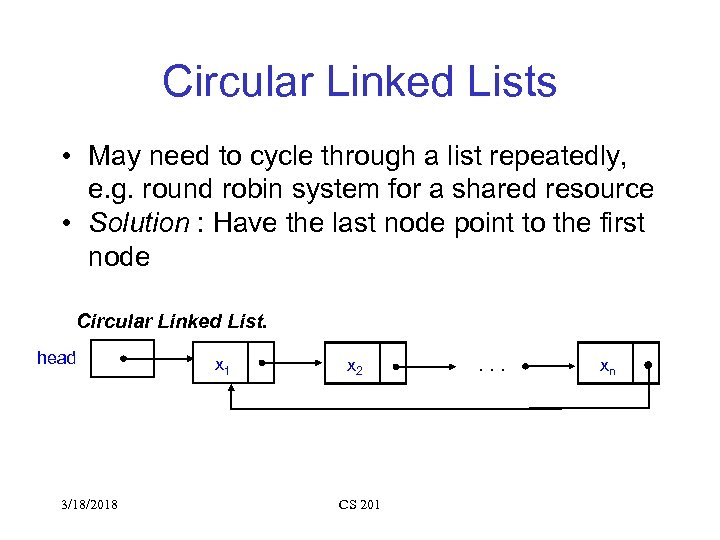 Circular Linked Lists • May need to cycle through a list repeatedly, e. g.