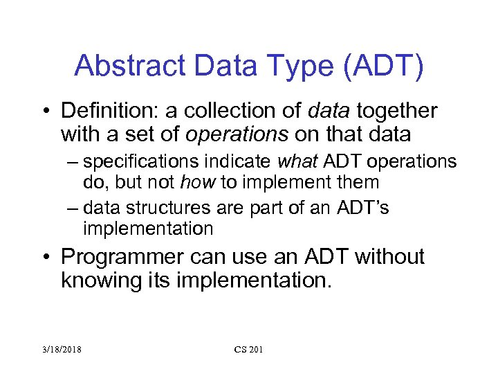 Abstract Data Type (ADT) • Definition: a collection of data together with a set