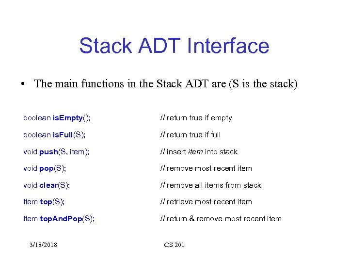 Stack ADT Interface • The main functions in the Stack ADT are (S is