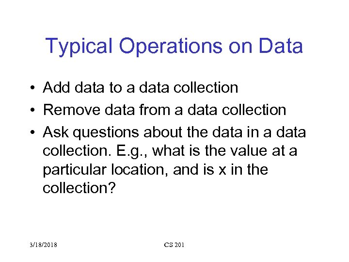 Typical Operations on Data • Add data to a data collection • Remove data