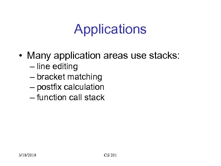 Applications • Many application areas use stacks: – line editing – bracket matching –