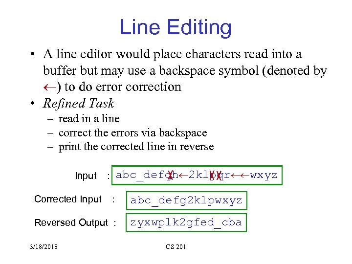 Line Editing • A line editor would place characters read into a buffer but