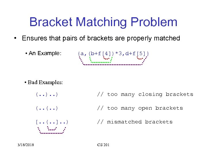 Bracket Matching Problem • Ensures that pairs of brackets are properly matched • An