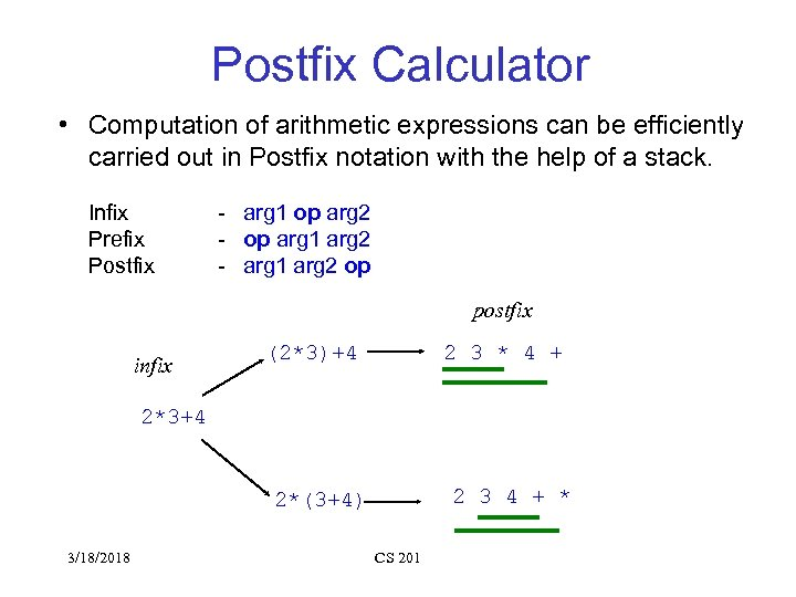 Postfix Calculator • Computation of arithmetic expressions can be efficiently carried out in Postfix