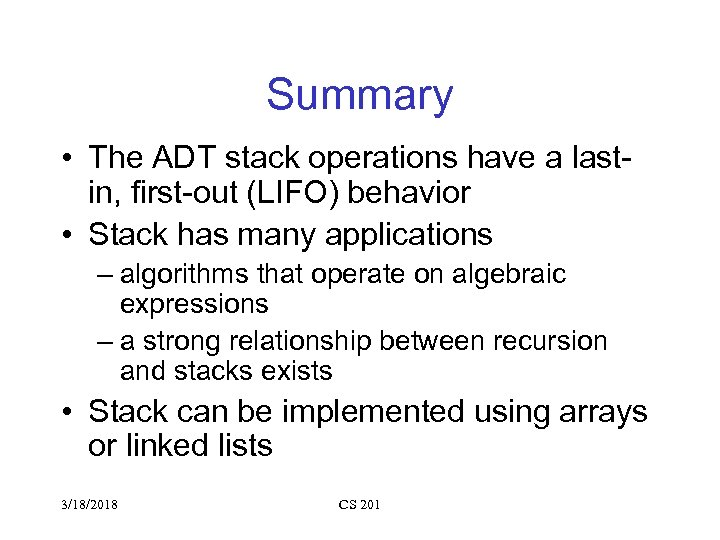 Summary • The ADT stack operations have a lastin, first-out (LIFO) behavior • Stack