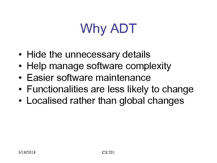 Why ADT • • • Hide the unnecessary details Help manage software complexity Easier