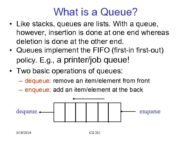 What is a Queue? • Like stacks, queues are lists. With a queue, however,
