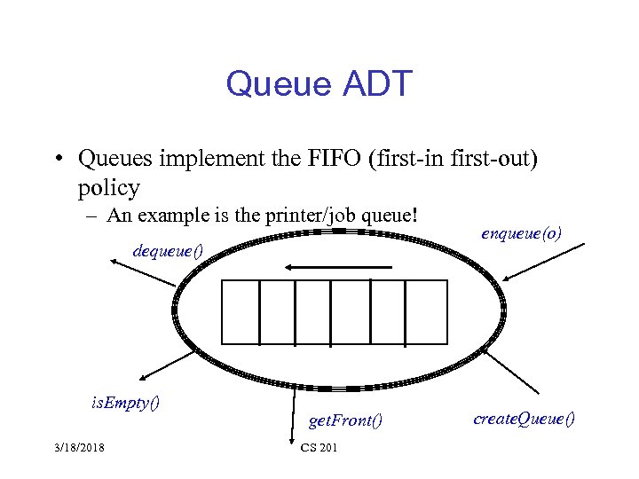 Queue ADT • Queues implement the FIFO (first-in first-out) policy – An example is
